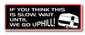 Funny If You Think This Is Slow Wait Till We Go Uphill Caravan Slogan With Retro Style Novelty Bumper Sticker Design Vinyl Car Sticker Decal 175x60mm